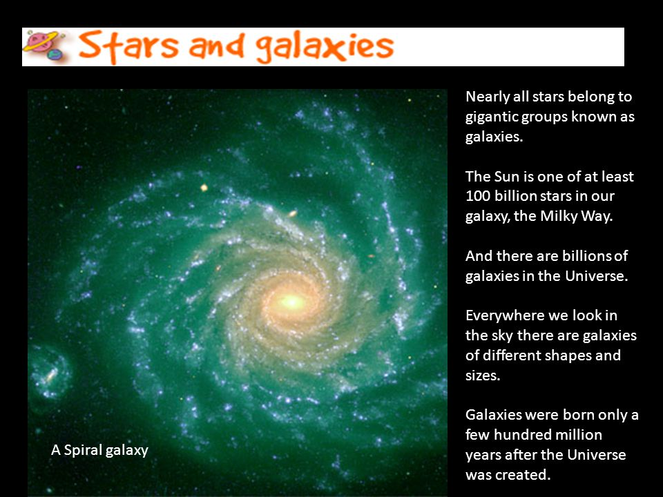 Galaxies Nearly all stars belong to gigantic groups known as galaxies.