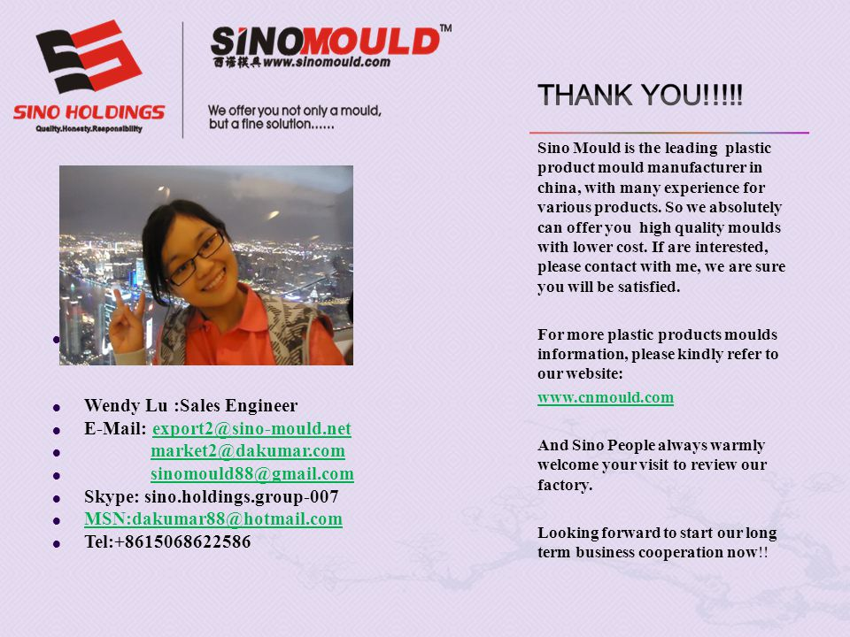 Thank you!!!!! Sino Mould Co. ,Ltd Wendy Lu :Sales Engineer