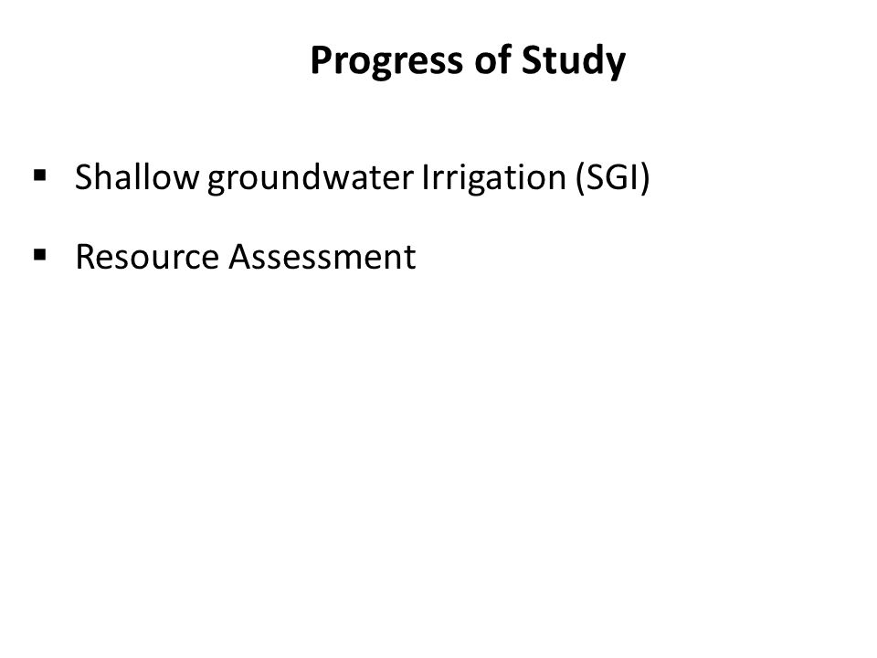 Progress of Study Shallow groundwater Irrigation (SGI)