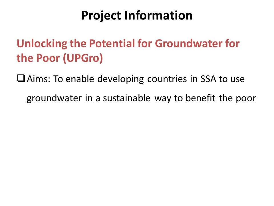 Project Information Unlocking the Potential for Groundwater for the Poor (UPGro)