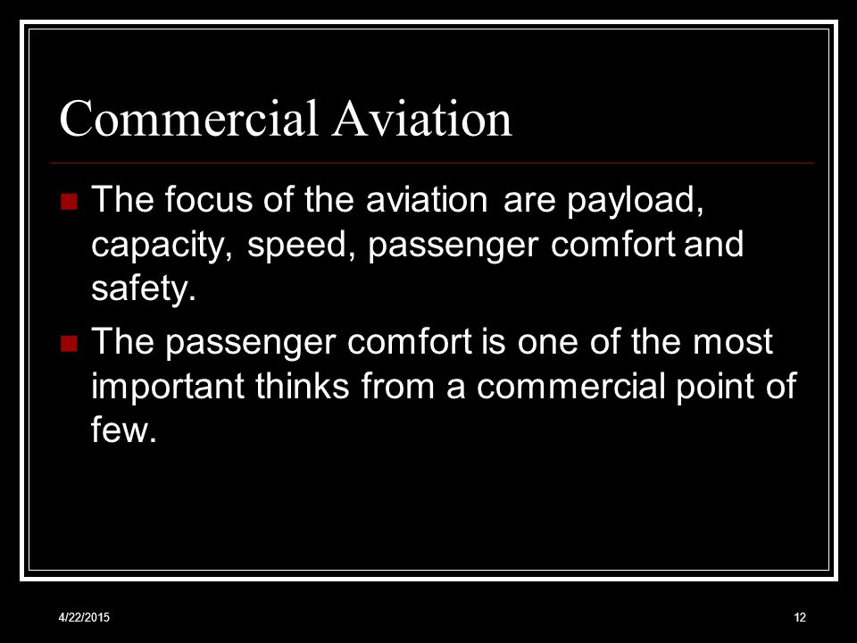 Commercial Aviation The focus of the aviation are payload, capacity, speed, passenger comfort and safety.