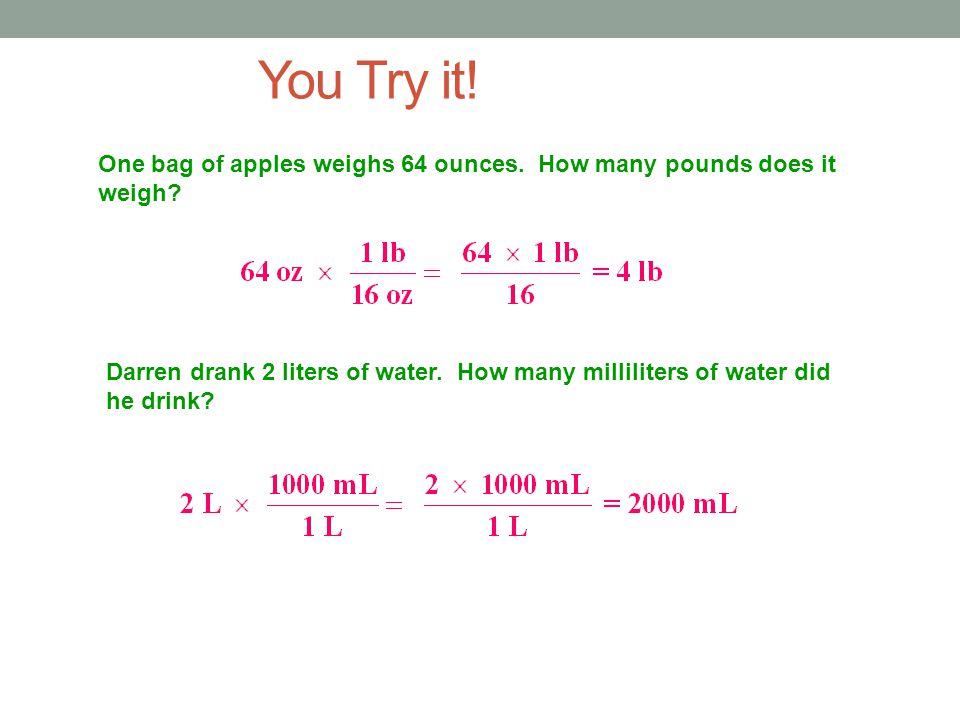 You Try it! One bag of apples weighs 64 ounces. How many pounds does it weigh
