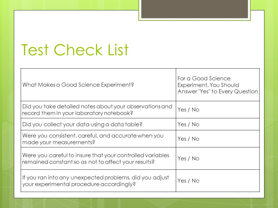 Test Check List What Makes a Good Science Experiment For a Good Science Experiment, You Should Answer Yes to Every Question.