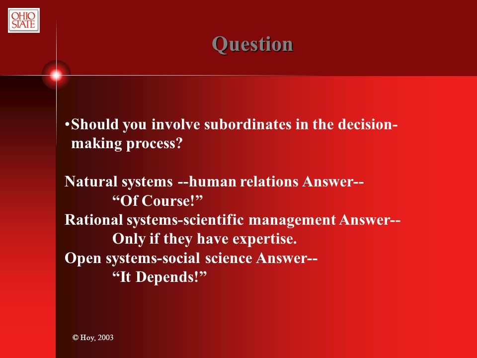 Question Should you involve subordinates in the decision-making process Natural systems --human relations Answer--