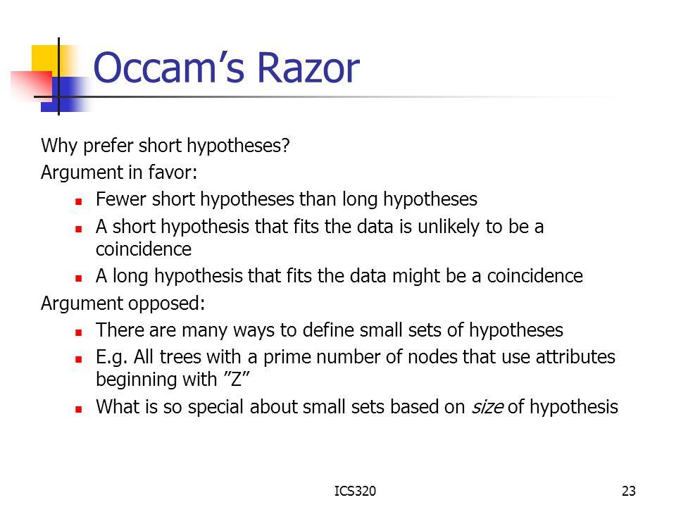 Occam's Razor Why prefer short hypotheses Argument in favor: