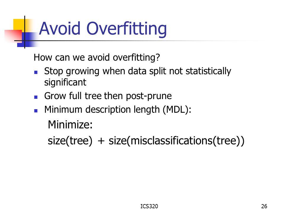 Avoid Overfitting Minimize: