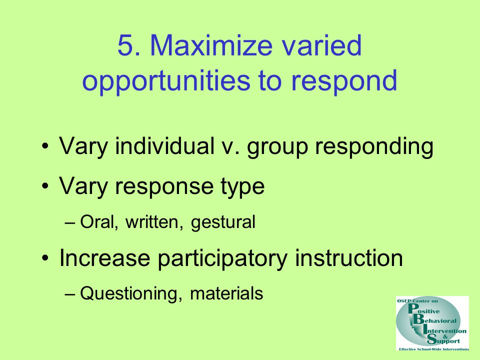 5. Maximize varied opportunities to respond