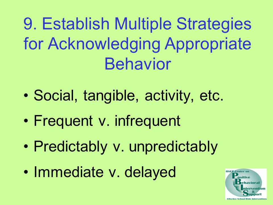 9. Establish Multiple Strategies for Acknowledging Appropriate Behavior