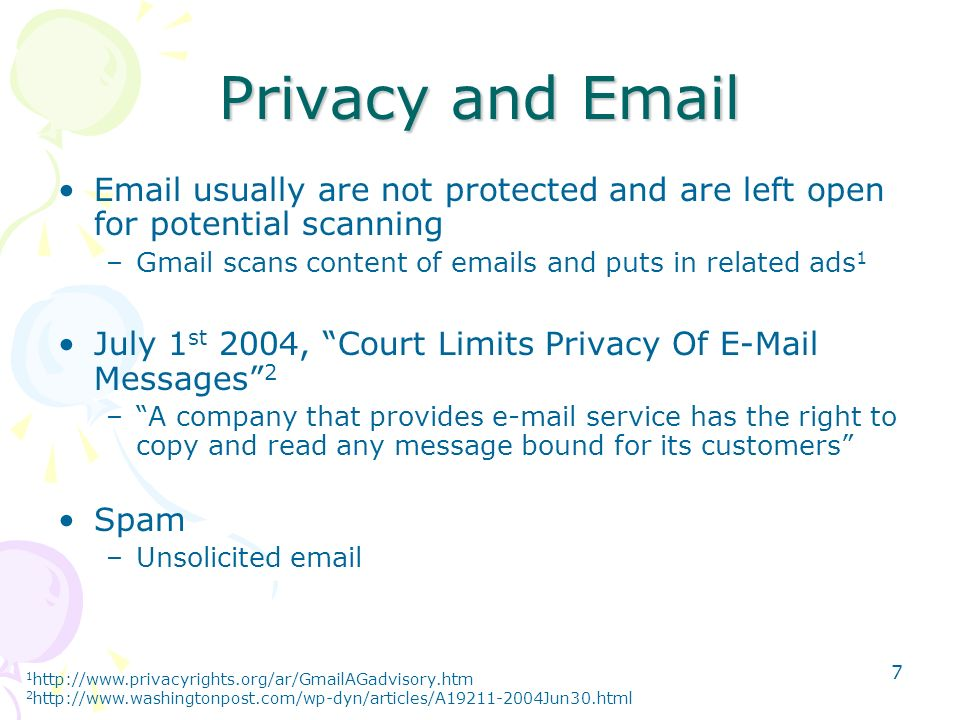 Privacy and   usually are not protected and are left open for potential scanning. Gmail scans content of  s and puts in related ads1.