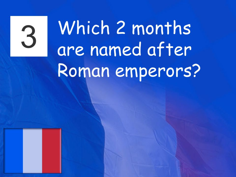 3 Which 2 months are named after Roman emperors
