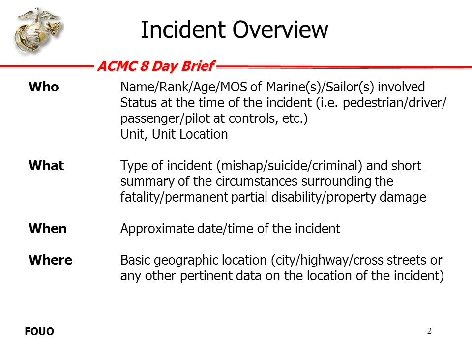 Incident Overview Who Name/Rank/Age/MOS of Marine(s)/Sailor(s) involved.