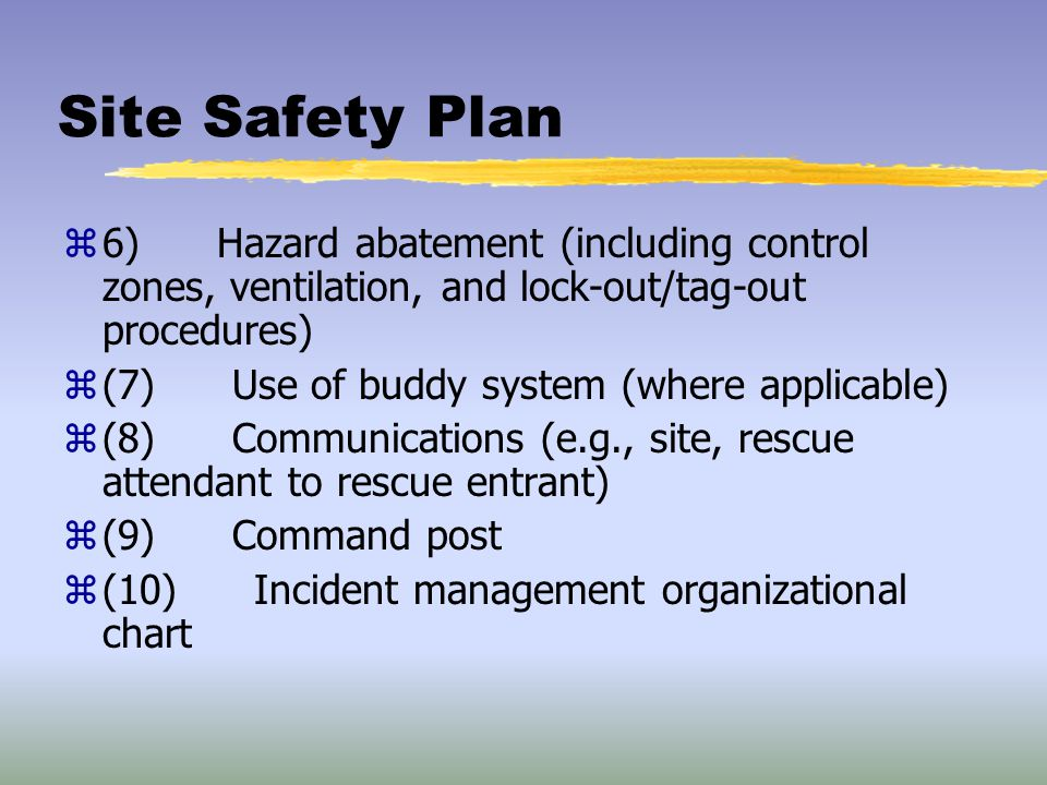Site Safety Plan 6) Hazard abatement (including control zones, ventilation, and lock-out/tag-out procedures)
