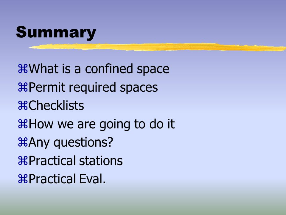 Summary What is a confined space Permit required spaces Checklists