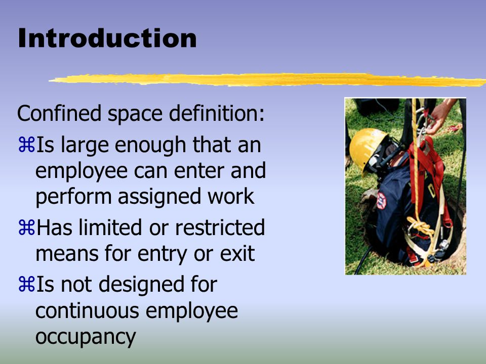 Introduction Confined space definition: