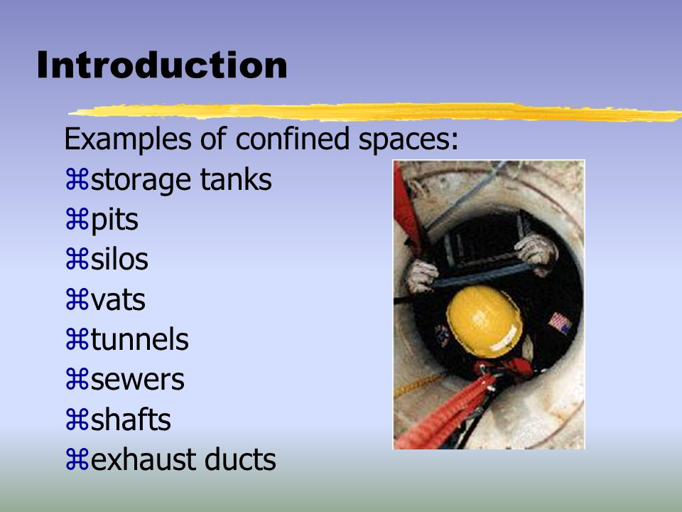 Introduction Examples of confined spaces: storage tanks pits silos