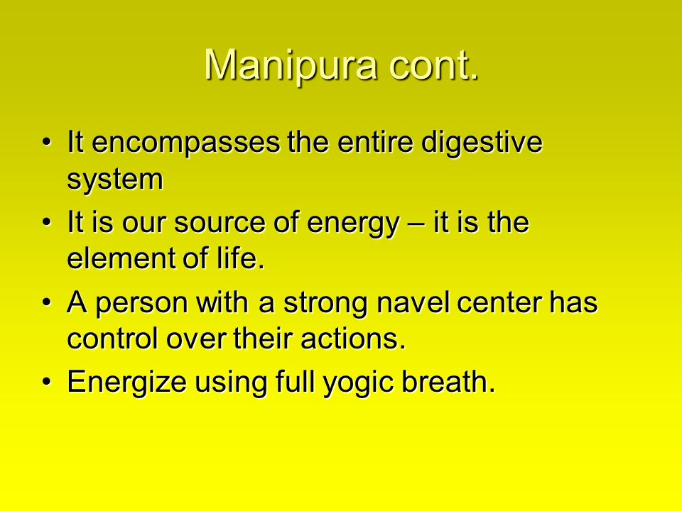 Manipura cont. It encompasses the entire digestive system
