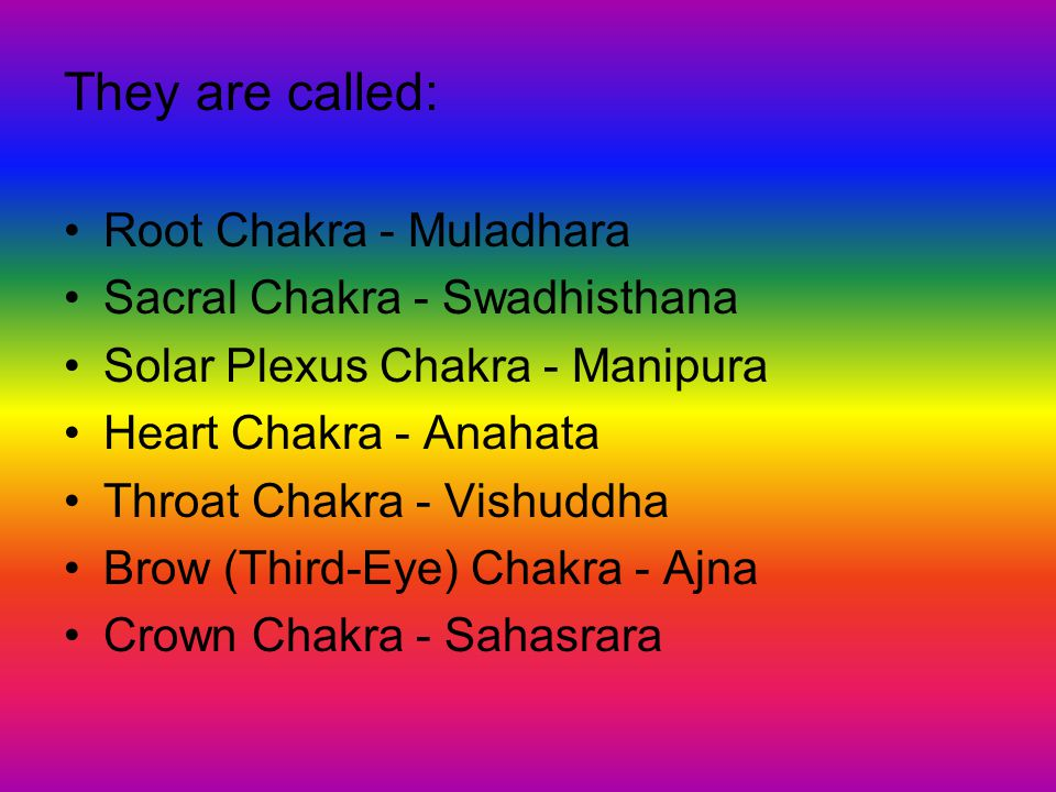They are called: Root Chakra - Muladhara Sacral Chakra - Swadhisthana