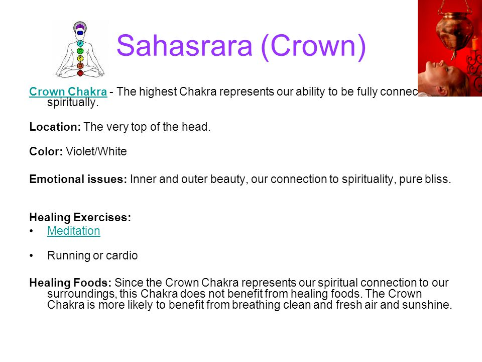 Sahasrara (Crown) Crown Chakra - The highest Chakra represents our ability to be fully connected spiritually.