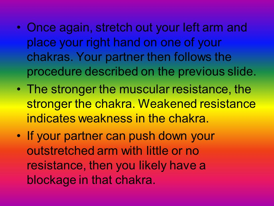 Once again, stretch out your left arm and place your right hand on one of your chakras. Your partner then follows the procedure described on the previous slide.
