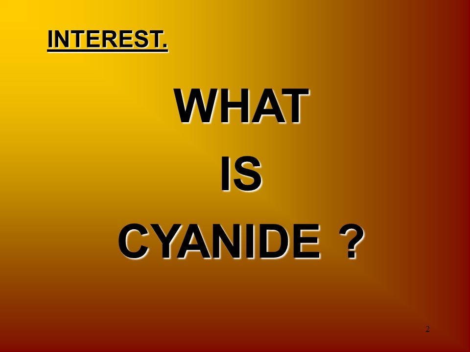INTEREST. WHAT IS CYANIDE