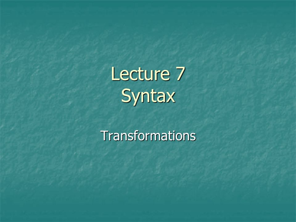 Lecture 7 Syntax Transformations