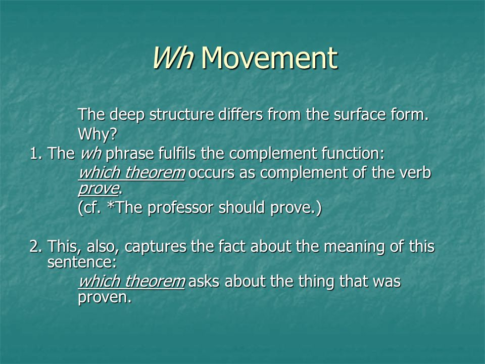 Wh Movement The deep structure differs from the surface form. Why