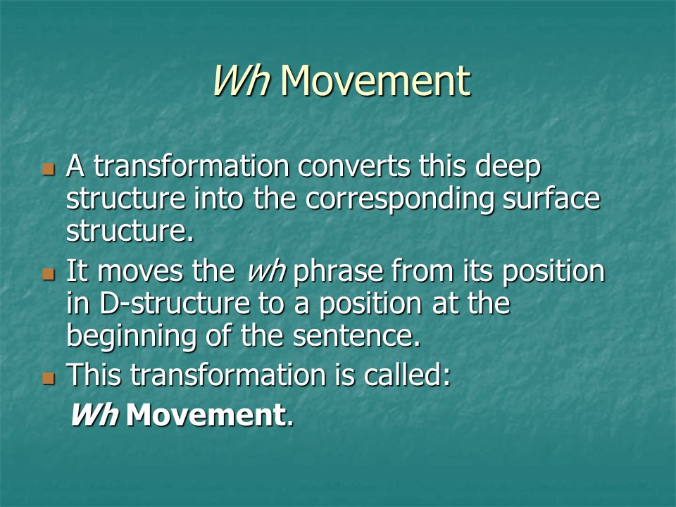 Wh Movement A transformation converts this deep structure into the corresponding surface structure.