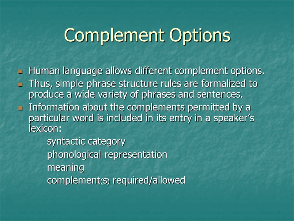Complement Options Human language allows different complement options.