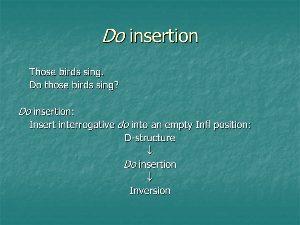 Do insertion Those birds sing. Do those birds sing Do insertion: