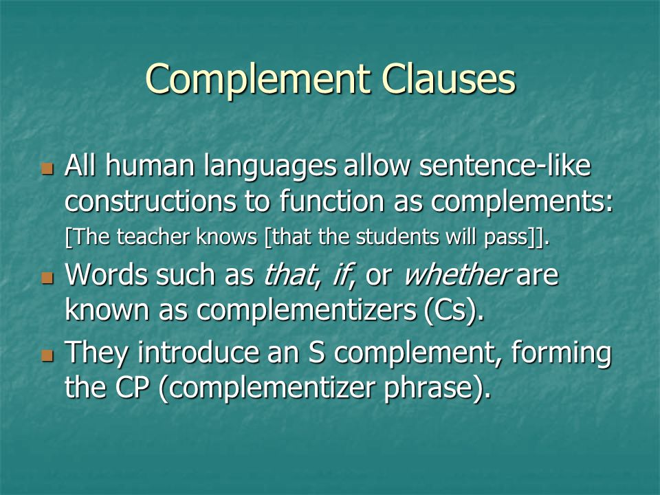 Complement Clauses All human languages allow sentence-like constructions to function as complements: