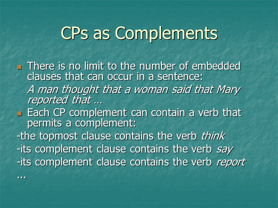 CPs as Complements There is no limit to the number of embedded clauses that can occur in a sentence:
