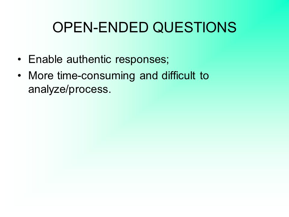 OPEN-ENDED QUESTIONS Enable authentic responses;
