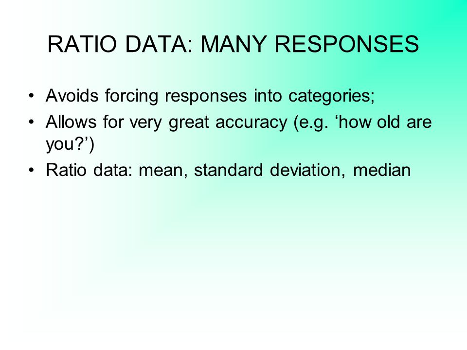 RATIO DATA: MANY RESPONSES