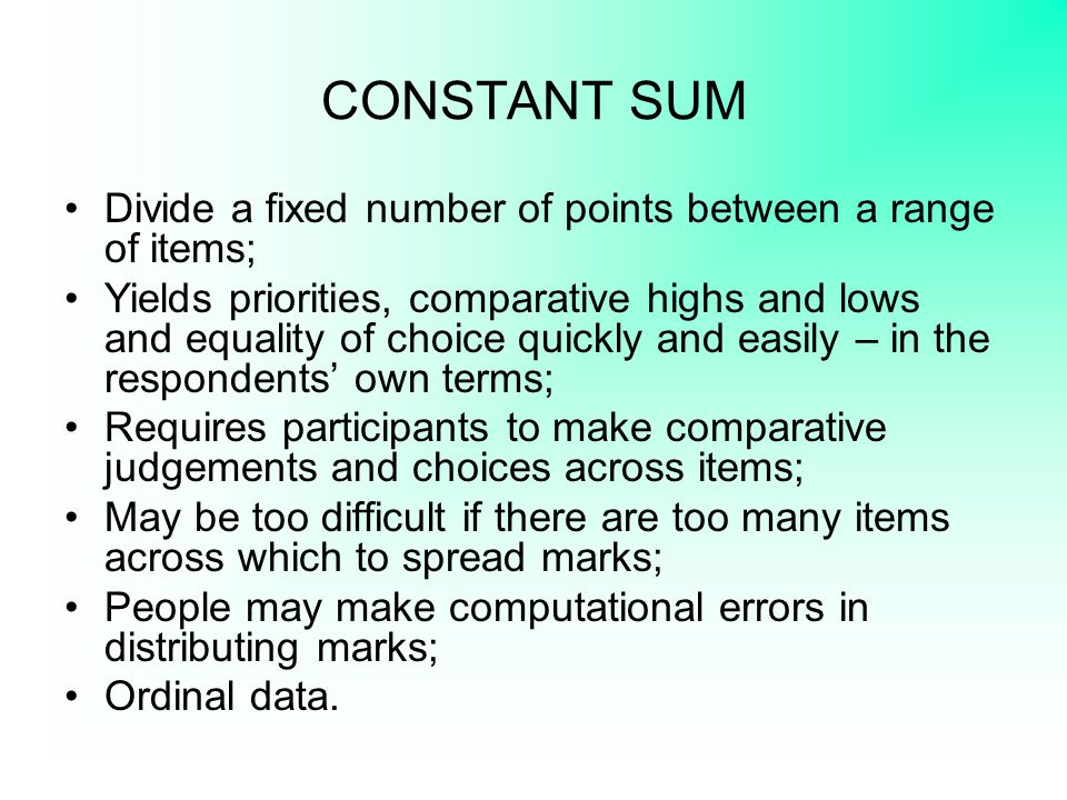 CONSTANT SUM Divide a fixed number of points between a range of items;