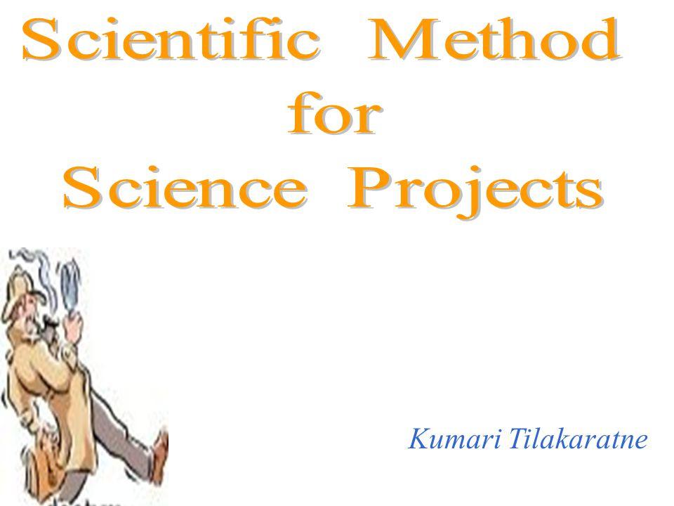 Scientific Method for Science Projects Kumari Tilakaratne