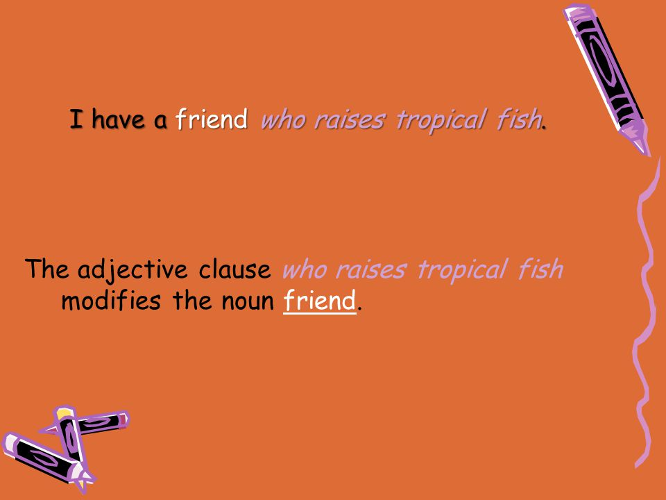 I have a friend who raises tropical fish.