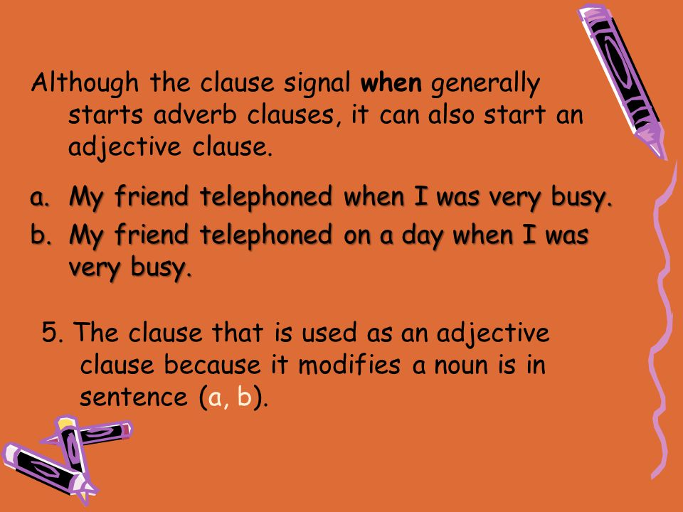 Although the clause signal when generally starts adverb clauses, it can also start an adjective clause.