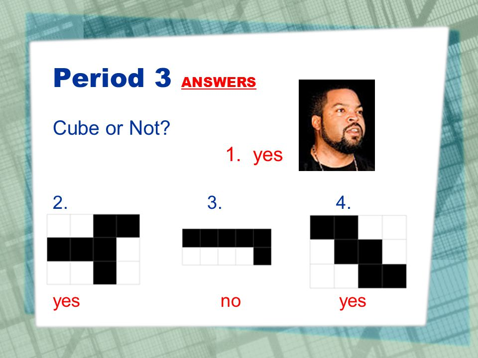Period 3 ANSWERS Cube or Not 1. yes. 2. 3. 4.