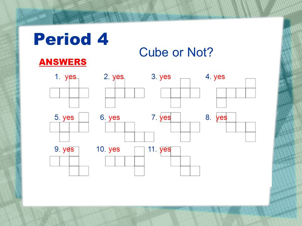 Period 4 ANSWERS Cube or Not 1. yes 2. yes 3. yes 4. yes