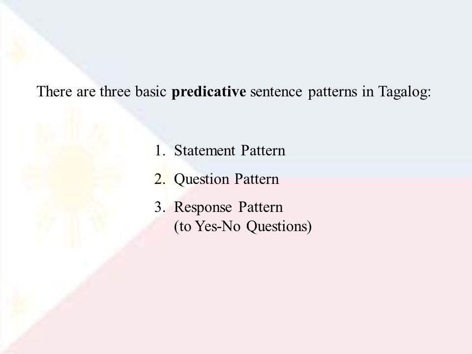 There are three basic predicative sentence patterns in Tagalog: