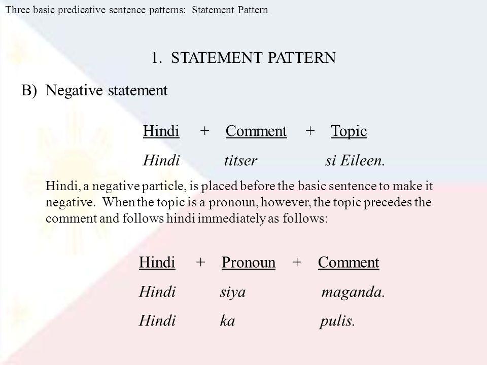 Hindi + Pronoun + Comment Hindi siya maganda. Hindi ka pulis.