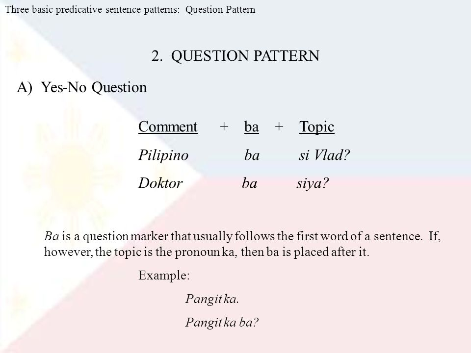 2. QUESTION PATTERN A) Yes-No Question Comment + ba + Topic