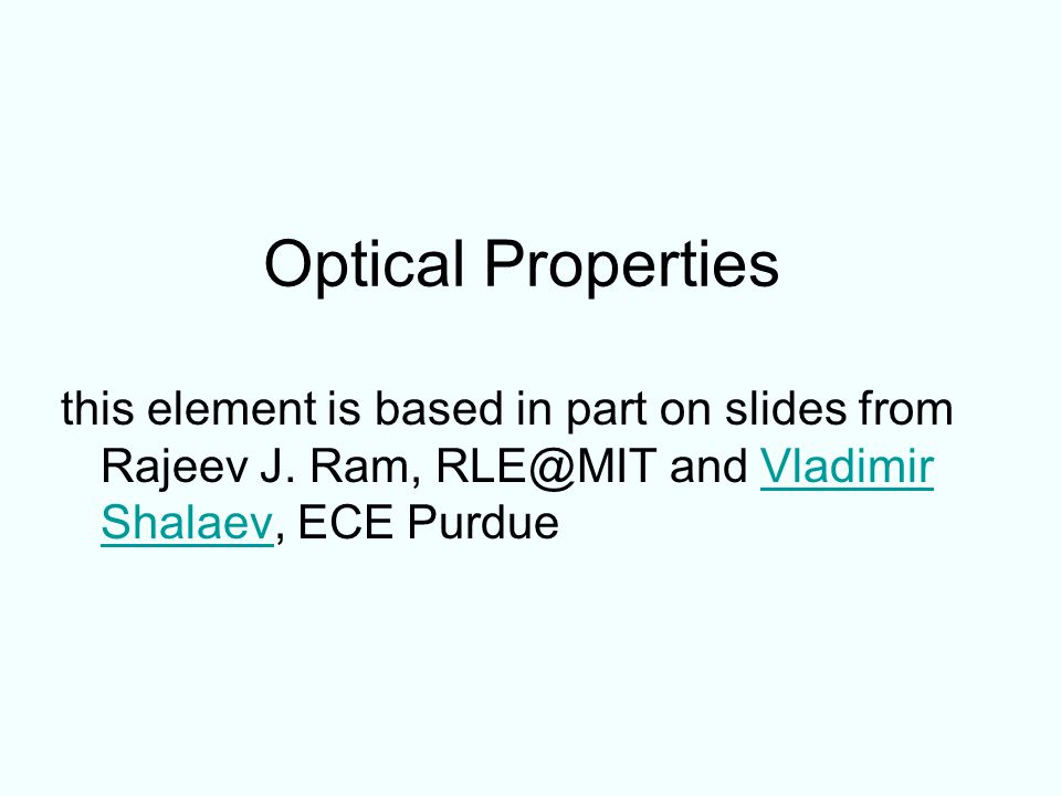 Optical Properties this element is based in part on slides from Rajeev J.