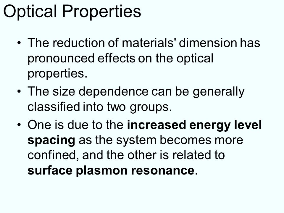 Optical Properties The reduction of materials dimension has pronounced effects on the optical properties.