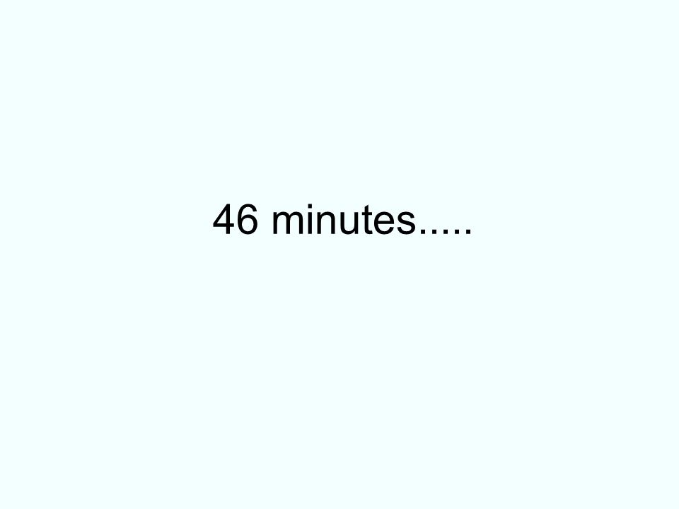 46 minutes.....