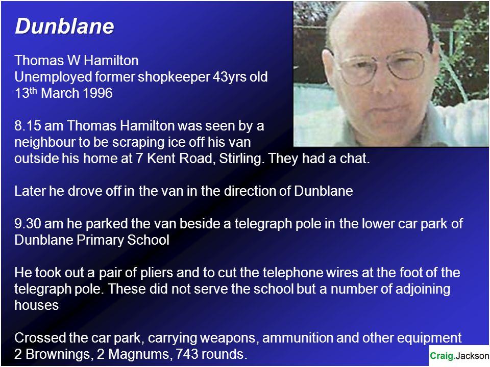 Dunblane Thomas W Hamilton Unemployed former shopkeeper 43yrs old