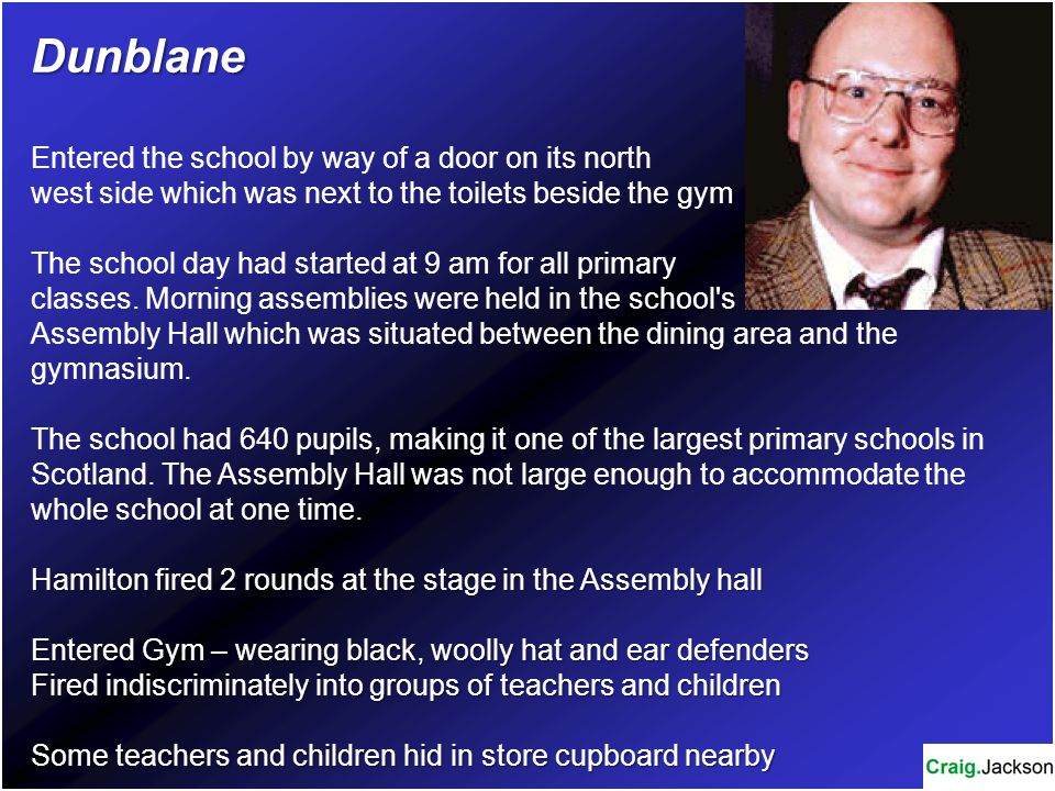 Dunblane Entered the school by way of a door on its north