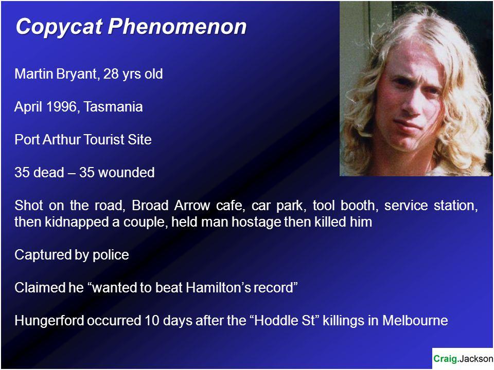 Copycat Phenomenon Martin Bryant, 28 yrs old April 1996, Tasmania