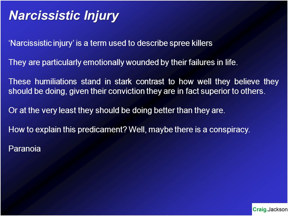 Narcissistic Injury 'Narcissistic injury' is a term used to describe spree killers.