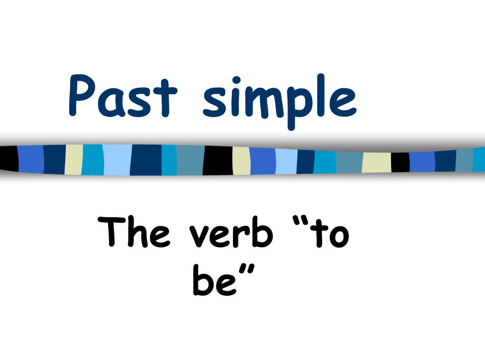 Past simple The verb to be
